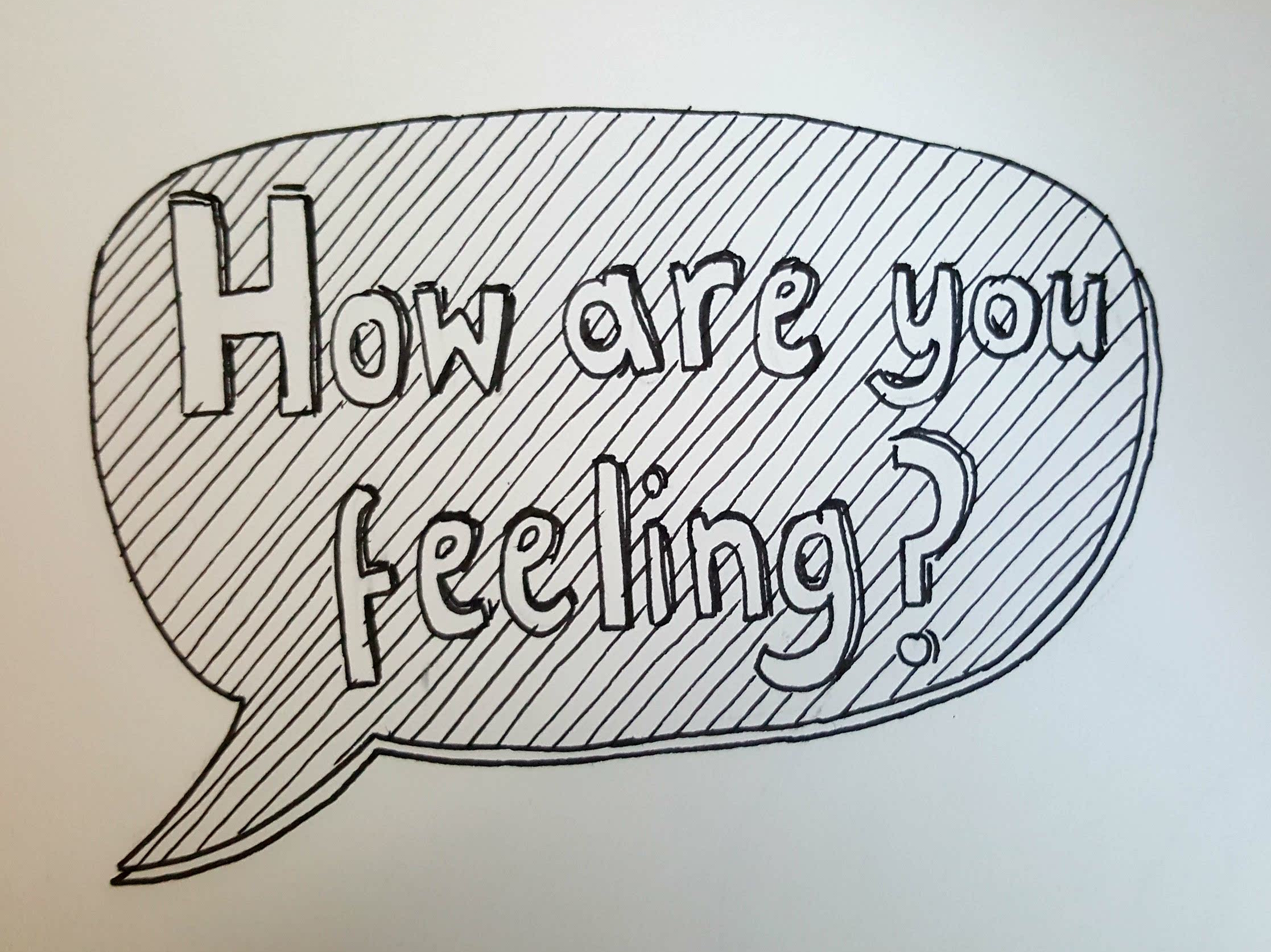 Drawing of a speech bubble asking 'How are you feeling'