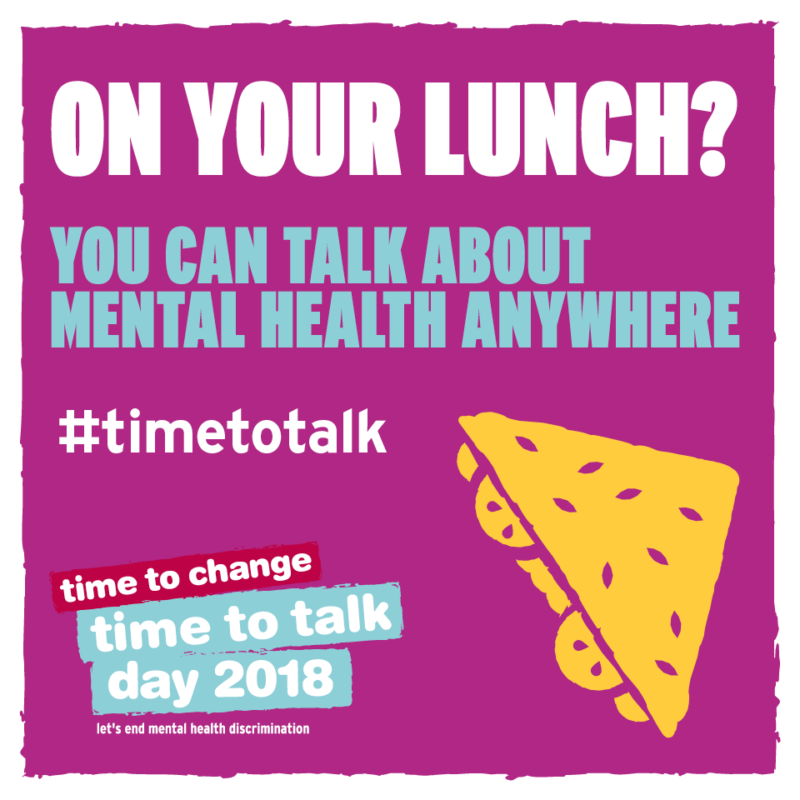 A poster that says 'On your lunch? You can talk about mental health anywhere #timetotalk day 2018 let's end mental health discrimination