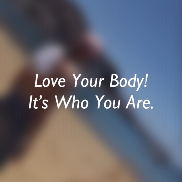 Blurred image with text saying Love your body! It's who you are.